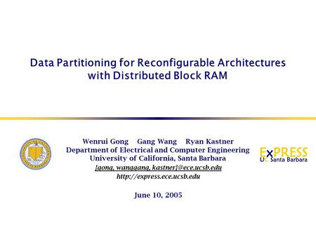 Data Partitioning for Reconfigurable Architectures with Distributed Block RAM Wenrui Gong Gang Wang Ryan Kastner Department of Electrical and Computer.