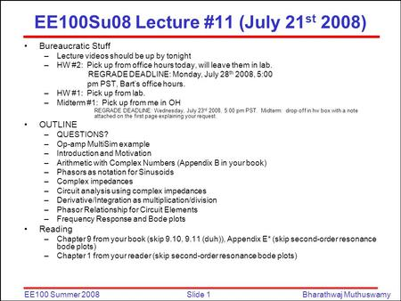 Slide 1EE100 Summer 2008Bharathwaj Muthuswamy EE100Su08 Lecture #11 (July 21 st 2008) Bureaucratic Stuff –Lecture videos should be up by tonight –HW #2: