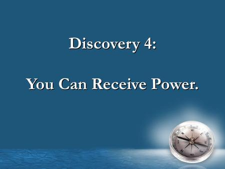 Discovery 4: You Can Receive Power. Discovery 4: You Can Receive Power.