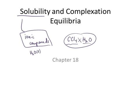 Solubility and Complexation Equilibria Chapter 18.