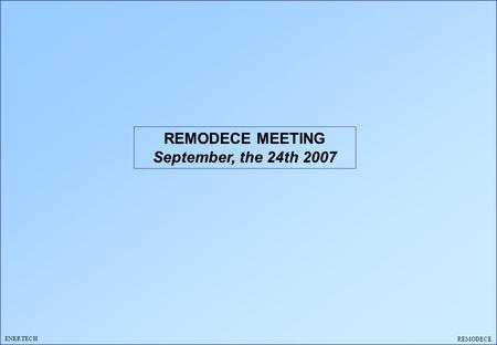 ENERTECH REMODECE REMODECE MEETING September, the 24th 2007.