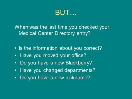 BUT… When was the last time you checked your Medical Center Directory entry? Is the information about you correct? Have you moved your office? Do you have.