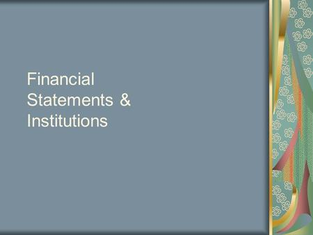 Financial Statements & Institutions. Bank Financial Statements Gup and Kolari: Chp. 3 Statements End Yr. 1 Qtr. 4.