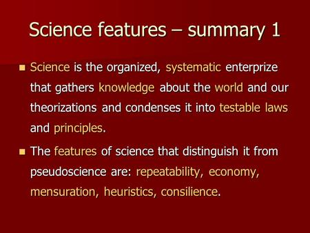 Science features – summary 1 Science is the organized, systematic enterprize that gathers knowledge about the world and our theorizations and condenses.