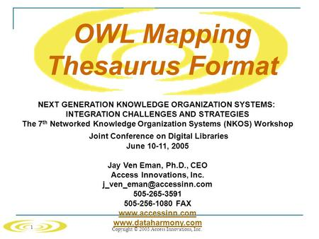 1 Copyright © 2005 Access Innovations, Inc. OWL Mapping Thesaurus Format NEXT GENERATION KNOWLEDGE ORGANIZATION SYSTEMS: INTEGRATION CHALLENGES AND STRATEGIES.