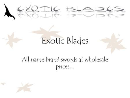 Exotic Blades All name brand swords at wholesale prices...