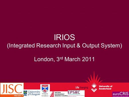 IRIOS (Integrated Research Input & Output System) London, 3 rd March 2011.