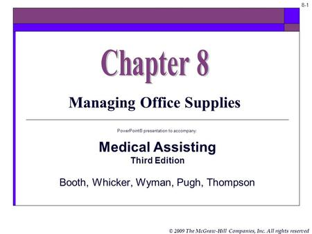 © 2009 The McGraw-Hill Companies, Inc. All rights reserved 8-1 Managing Office Supplies PowerPoint® presentation to accompany: Medical Assisting Third.