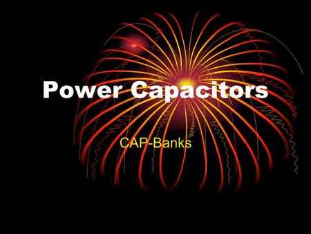 Power Capacitors CAP-Banks. WEIHUA WANG2 Outline  Definition  Power capacitor applications  Typical applications of:  Series capacitors  Shunt capacitors.