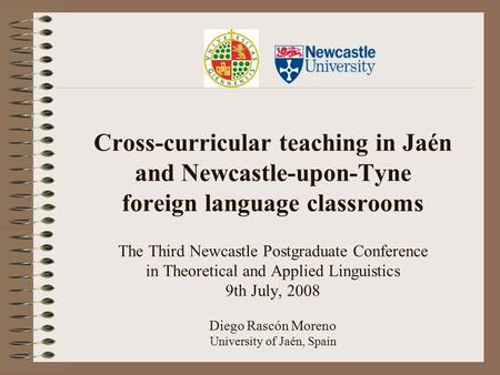 Cross-curricular teaching in Jaén and Newcastle-upon-Tyne foreign language classrooms The Third Newcastle Postgraduate Conference in Theoretical and Applied.