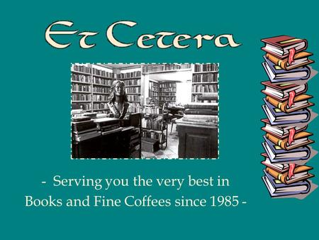 -Serving you the very best in Books and Fine Coffees since 1985 -