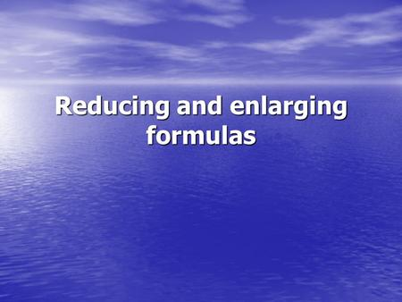 Reducing and enlarging formulas. -Official formulas and most other formulas are based on the preparation of 1000 ml or 1000 g of product. The pharmacist.