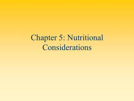 Chapter 5: Nutritional Considerations. Proper nutrition can positively contribute to: –Strength –Flexibility –Cardiorespiratory Endurance Performance.