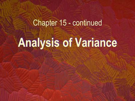 Analysis of Variance Chapter 15 - continued. 15.5 Two-Factor Analysis of Variance - Example 15.3 –Suppose in Example 15.1, two factors are to be examined: