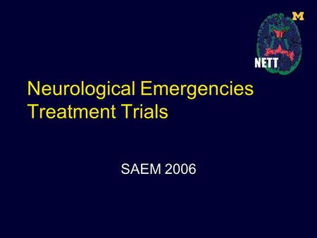 Neurological Emergencies Treatment Trials SAEM 2006.