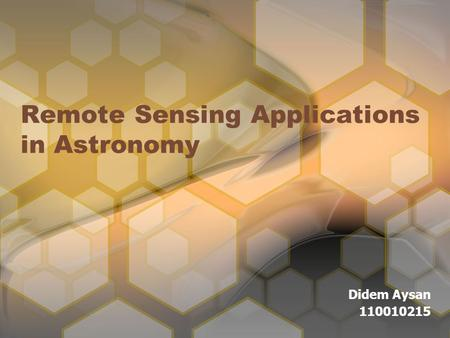 Remote Sensing Applications in Astronomy Didem Aysan 110010215.