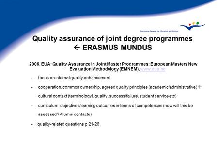  ERASMUS MUNDUS Quality assurance of joint degree programmes  ERASMUS MUNDUS 2006, EUA: Quality Assurance in Joint Master Programmes: European Masters.
