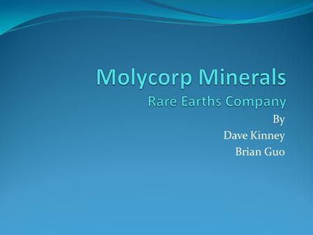 By Dave Kinney Brian Guo. Company Overview Rare earth elements (REE) mining company Sector: Basic materials Industry: Industrial metals and minerals Re-founded.