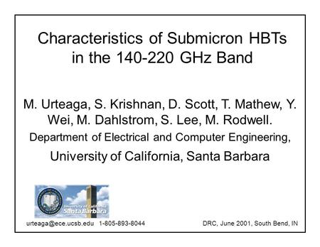 Characteristics of Submicron HBTs in the 140-220 GHz Band M. Urteaga, S. Krishnan, D. Scott, T. Mathew, Y. Wei, M. Dahlstrom, S. Lee, M. Rodwell. Department.