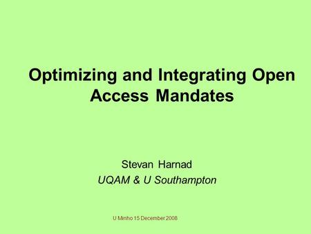 Optimizing and Integrating Open Access Mandates Stevan Harnad UQAM & U Southampton U Minho 15 December 2008.