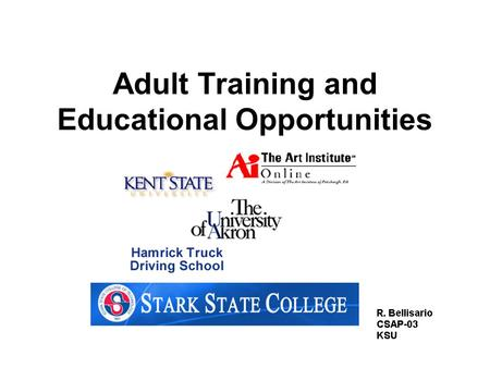 Adult Training and Educational Opportunities. What opportunities do I have? Universities –Kent State University Private / Liberal Arts –Walsh University.