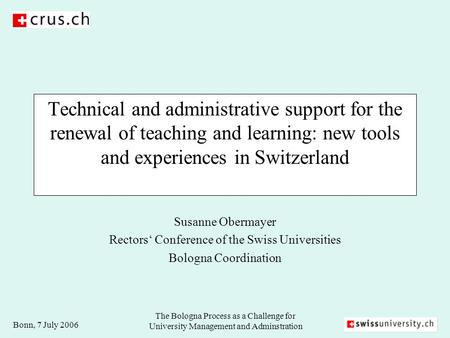 Bonn, 7 July 2006 The Bologna Process as a Challenge for University Management and Adminstration Technical and administrative support for the renewal of.