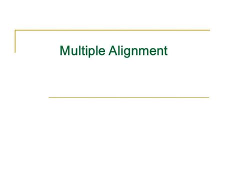 Multiple Alignment. Outline Problem definition Can we use Dynamic Programming to solve MSA? Progressive Alignment ClustalW Scoring Multiple Alignments.