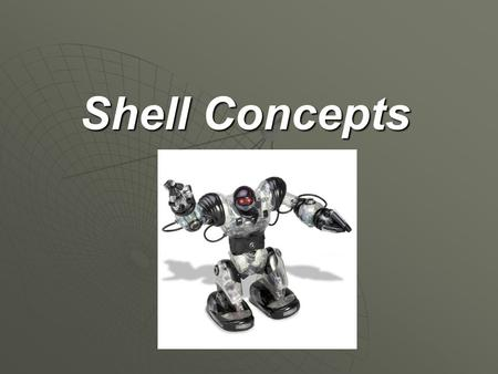 Shell Concepts. Overview The shell is defined as an external casing of the robot excluding the platform. The shell's material will therefore define its.