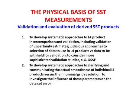 THE PHYSICAL BASIS OF SST MEASUREMENTS Validation and evaluation of derived SST products 1.To develop systematic approaches to L4 product intercomparison.
