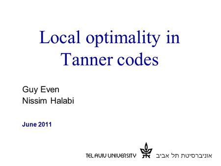 1 Local optimality in Tanner codes June 2011 Guy Even Nissim Halabi.
