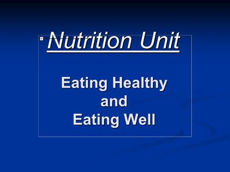Eating Healthy and Eating Well Nutrition Unit Eating Healthy Foods By eating healthy foods in recommended amounts, you make sure that you will grow and.