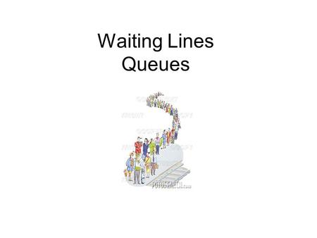 Waiting Lines Queues. Queuing Theory Managers use queuing models to be more efficient in providing customer service. Models measure average waiting times.