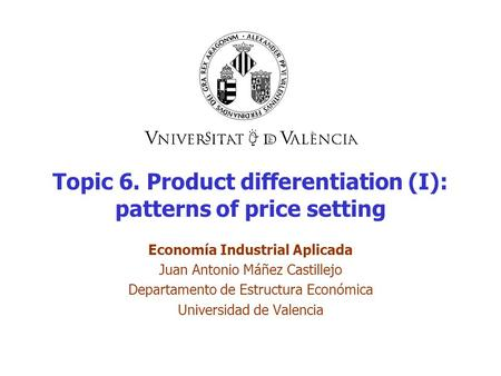 Topic 6. Product differentiation (I): patterns of price setting