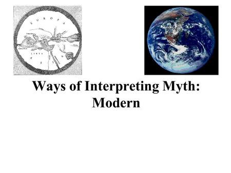 Ways of Interpreting Myth: Modern Modern Interpretations of Myth Externalist Theories: Myths as Products of the Environment Internalist Theories: Myths.