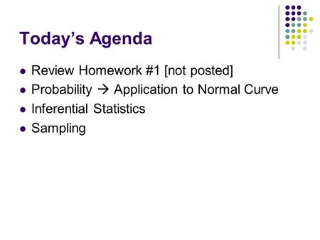 Today's Agenda Review Homework #1 [not posted]