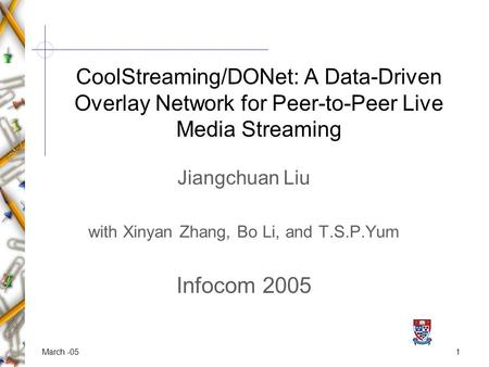 1March -05 Jiangchuan Liu with Xinyan Zhang, Bo Li, and T.S.P.Yum Infocom 2005 CoolStreaming/DONet: A Data-Driven Overlay Network for Peer-to-Peer Live.