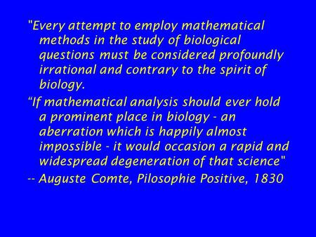 Every attempt to employ mathematical methods in the study of biological questions must be considered profoundly irrational and contrary to the spirit.
