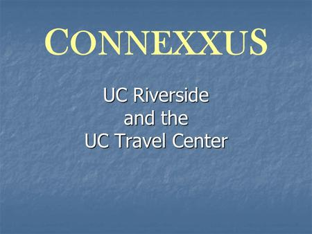 C ONNEXXU S UC Riverside and the UC Travel Center.