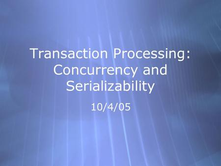 Transaction Processing: Concurrency and Serializability 10/4/05.