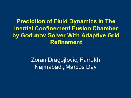 Prediction of Fluid Dynamics in The Inertial Confinement Fusion Chamber by Godunov Solver With Adaptive Grid Refinement Zoran Dragojlovic, Farrokh Najmabadi,