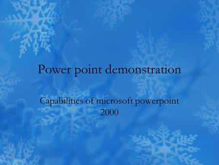 Power point demonstration Capabilities of microsoft powerpoint 2000.