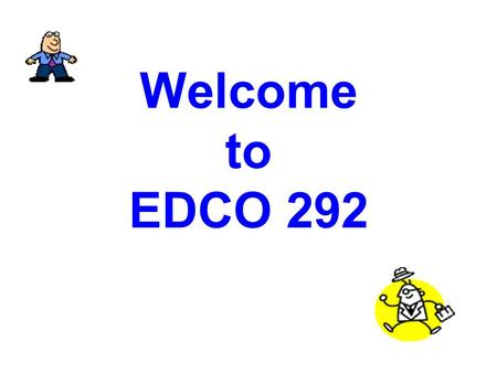 Welcome to EDCO 292.