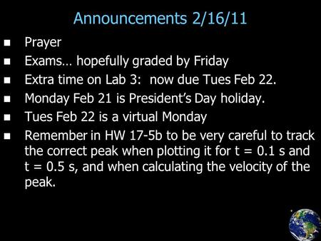 Announcements 2/16/11 Prayer Exams… hopefully graded by Friday Extra time on Lab 3: now due Tues Feb 22. Monday Feb 21 is President's Day holiday. Tues.