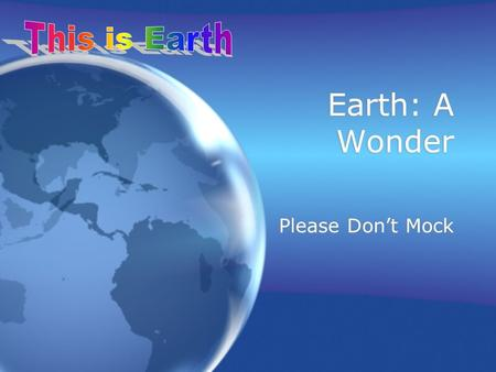 Earth: A Wonder Please Don't Mock We live about here! We live about here!