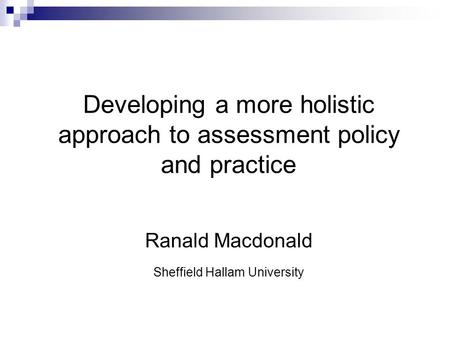 Developing a more holistic approach to assessment policy and practice