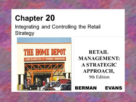 20 Chapter 20 Integrating and Controlling the Retail Strategy RETAIL MANAGEMENT: A STRATEGIC APPROACH, 9th Edition BERMAN EVANS.
