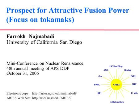 Prospect for Attractive Fusion Power (Focus on tokamaks) Farrokh Najmabadi University of California San Diego Mini-Conference on Nuclear Renaissance 48th.