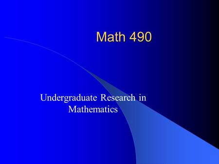Math 490 Undergraduate Research in Mathematics What does research constitutes of? Creative thinking Scientific inquiry Knowledge of the field Productive.