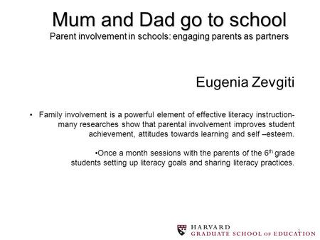 1 Eugenia Zevgiti Family involvement is a powerful element of effective literacy instruction- many researches show that parental involvement improves student.