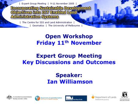 Open Workshop Friday 11 th November Expert Group Meeting Key Discussions and Outcomes Speaker: Ian Williamson.